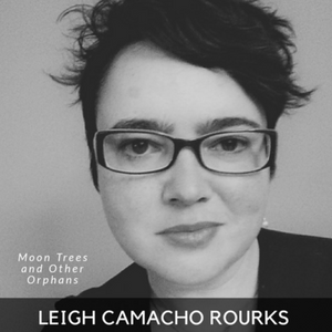 Leigh Camacho Rourks: Moon Trees and Other Orphans